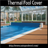 SERVICES: Thermal Pool Cover Retain the Heat of Swimming Pool