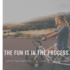 ANNOUNCING: The Fun is in the Process